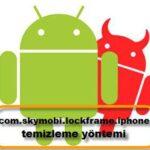 com.skymobi.lockframe.iphone Temizleme Yöntemi